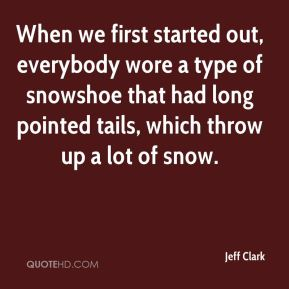 When we first started out, everybody wore a type of snowshoe that had long pointed tails, which throw up a lot of snow.