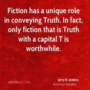Fiction has a unique role in conveying Truth. In fact, only fiction that is Truth with a capital T is worthwhile.