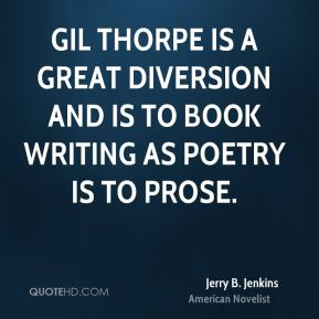 Gil Thorpe is a great diversion and is to book writing as poetry is to prose.