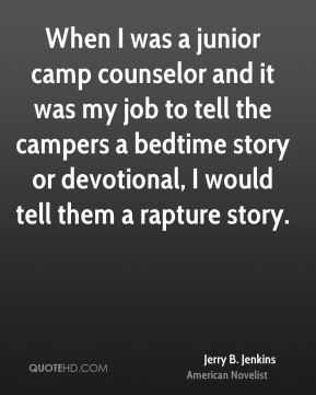 When I was a junior camp counselor and it was my job to tell the campers a bedtime story or devotional, I would tell them a rapture story.