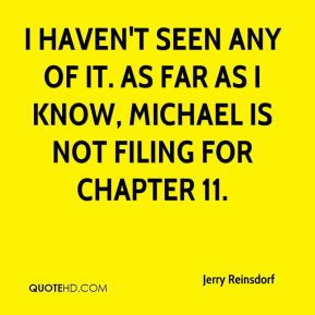 Jerry Reinsdorf  - I haven't seen any of it. As far as I know, Michael is not filing for Chapter 11.