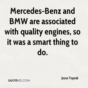Jesse Toprak  - Mercedes-Benz and BMW are associated with quality engines, so it was a smart thing to do.