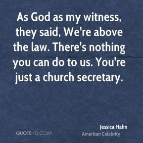 Jessica Hahn - As God as my witness, they said, We're above the law. There's nothing you can do to us. You're just a church secretary.