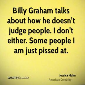 Jessica Hahn - Billy Graham talks about how he doesn't judge people. I don't either. Some people I am just pissed at.