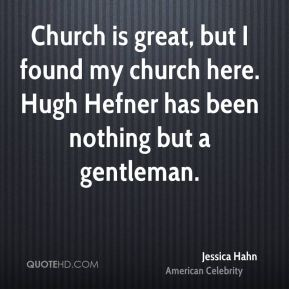 Jessica Hahn - Church is great, but I found my church here. Hugh Hefner has been nothing but a gentleman.