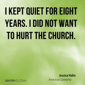 I kept quiet for eight years. I did not want to hurt the church.