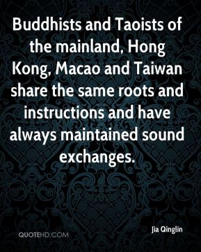 Buddhists and Taoists of the mainland, Hong Kong, Macao and Taiwan share the same roots and instructions and have always maintained sound exchanges.