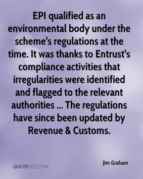 Jim Graham  - EPI qualified as an environmental body under the scheme's regulations at the time. It was thanks to Entrust's compliance activities that irregularities were identified and flagged to the relevant authorities ... The regulations have since been updated by Revenue & Customs.