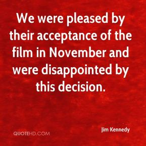 We were pleased by their acceptance of the film in November and were disappointed by this decision.