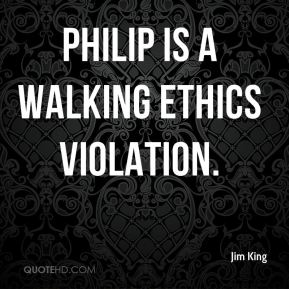 Philip is a walking ethics violation.