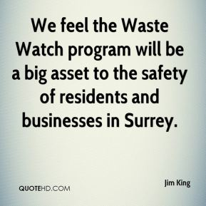 We feel the Waste Watch program will be a big asset to the safety of residents and businesses in Surrey.