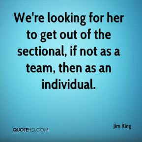 We're looking for her to get out of the sectional, if not as a team, then as an individual.