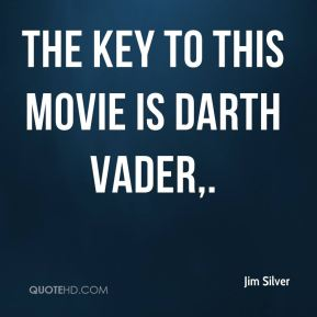 Jim Silver  - The key to this movie is Darth Vader.