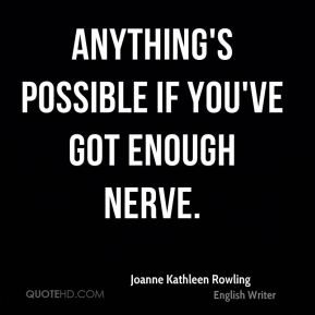 Anything's possible if you've got enough nerve.