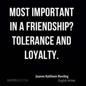 Most important in a friendship? Tolerance and loyalty.