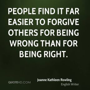 People find it far easier to forgive others for being wrong than for being right.