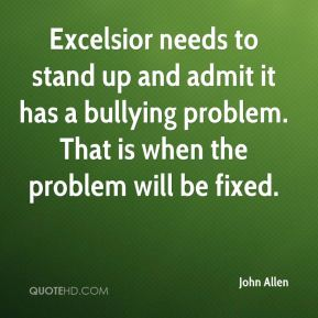 John Allen  - Excelsior needs to stand up and admit it has a bullying problem. That is when the problem will be fixed.