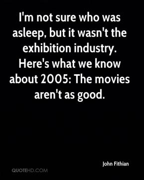I'm not sure who was asleep, but it wasn't the exhibition industry. Here's what we know about 2005: The movies aren't as good.