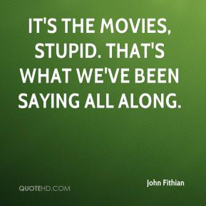 It's the movies, stupid. That's what we've been saying all along.