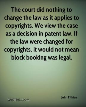 The court did nothing to change the law as it applies to copyrights. We view the case as a decision in patent law. If the law were changed for copyrights, it would not mean block booking was legal.