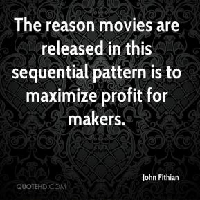 John Fithian  - The reason movies are released in this sequential pattern is to maximize profit for makers.