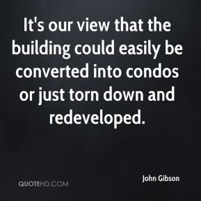 John Gibson  - It's our view that the building could easily be converted into condos or just torn down and redeveloped.