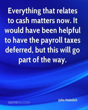 Everything that relates to cash matters now. It would have been helpful to have the payroll taxes deferred, but this will go part of the way.