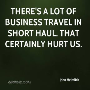 John Heimlich  - There's a lot of business travel in short haul. That certainly hurt us.