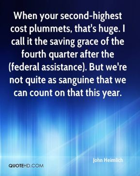 When your second-highest cost plummets, that's huge. I call it the saving grace of the fourth quarter after the (federal assistance). But we're not quite as sanguine that we can count on that this year.