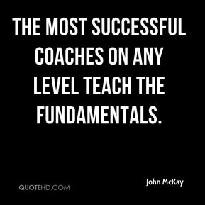 The most successful coaches on any level teach the fundamentals.