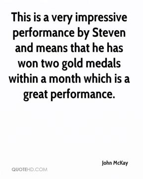 John McKay  - This is a very impressive performance by Steven and means that he has won two gold medals within a month which is a great performance.