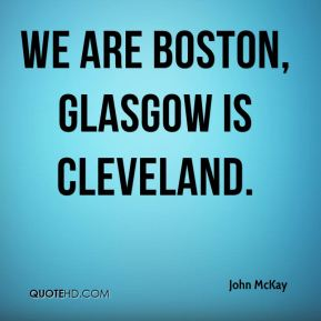 We are Boston, Glasgow is Cleveland.