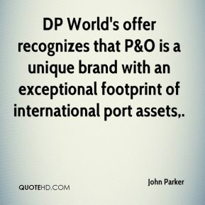 DP World's offer recognizes that P&O is a unique brand with an exceptional footprint of international port assets.