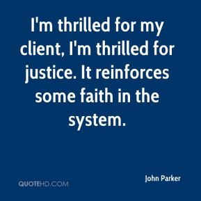 I'm thrilled for my client, I'm thrilled for justice. It reinforces some faith in the system.