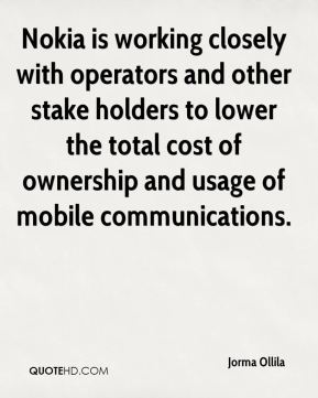Nokia is working closely with operators and other stake holders to lower the total cost of ownership and usage of mobile communications.