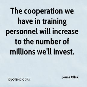The cooperation we have in training personnel will increase to the number of millions we'll invest.