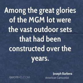 Joseph Barbera - Among the great glories of the MGM lot were the vast outdoor sets that had been constructed over the years.