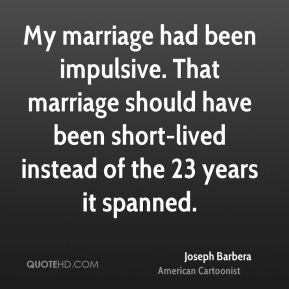 My marriage had been impulsive. That marriage should have been short-lived instead of the 23 years it spanned.