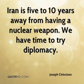 Joseph Cirincione  - Iran is five to 10 years away from having a nuclear weapon. We have time to try diplomacy.