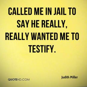 called me in jail to say he really, really wanted me to testify.
