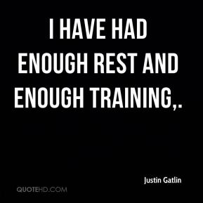 I have had enough rest and enough training.
