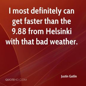 I most definitely can get faster than the 9.88 from Helsinki with that bad weather.