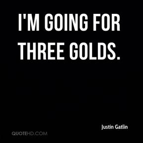 I'm going for three golds.