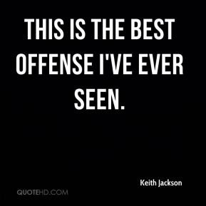 Keith Jackson  - This is the best offense I've ever seen.