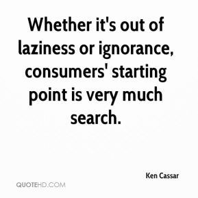 Whether it's out of laziness or ignorance, consumers' starting point is very much search.