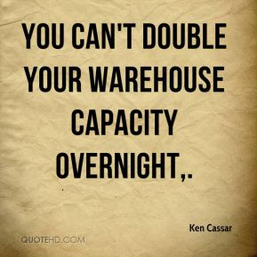 You can't double your warehouse capacity overnight.