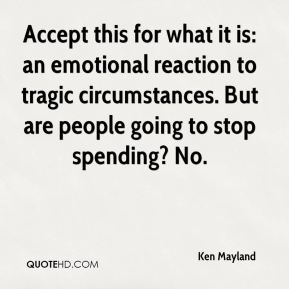 Accept this for what it is: an emotional reaction to tragic circumstances. But are people going to stop spending? No.