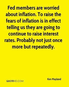 Ken Mayland  - Fed members are worried about inflation. To raise the fears of inflation is in effect telling us they are going to continue to raise interest rates. Probably not just once more but repeatedly.
