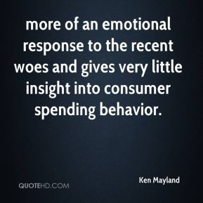 Ken Mayland  - more of an emotional response to the recent woes and gives very little insight into consumer spending behavior.