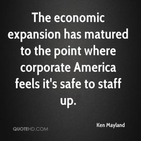 Ken Mayland  - The economic expansion has matured to the point where corporate America feels it's safe to staff up.